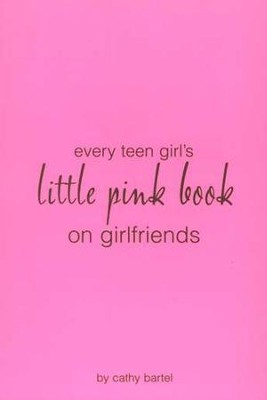 Every Teen Girl's Little Pink Book on Girlfriends   -     By: Cathy Bartel