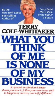 What You Think of Me is None of My Business   -     By: Terry Cole-Whittaker