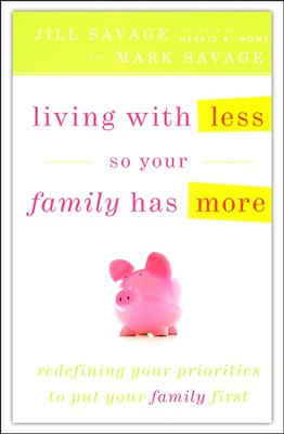 Living with Less So Your Family Has More  -     By: Jill Savage