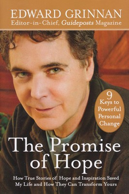 The Promise of Hope: How True Stories of Hope & Inspiration Saved My Life & How They Can Transform  -     By: Edward Grinnan
