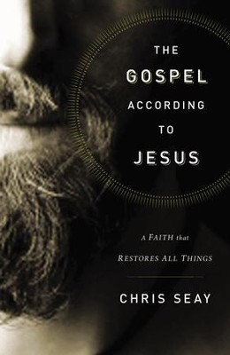 The Gospel According to Jesus: A Faith That Restores All Things  -     By: Chris Seay