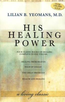 His Healing Power: Four Classic Books on Healing, Complete in One Volume  -     By: Lillian B. Yeomans M.D.