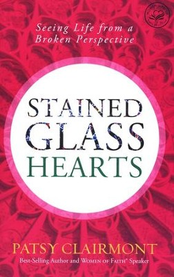 Stained Glass Hearts: Seeing Life from a Broken Perspective  -     By: Patsy Clairmont