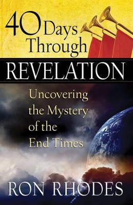 40 Days Through Revelation: Uncovering the Mystery of the End Times  -     By: Ron Rhodes
