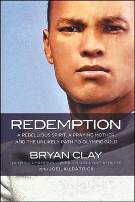 Redemption: A Rebellious Spirit, a Praying Mother, and the Unlikely Path to Olympic Gold  -     By: Bryan Clay