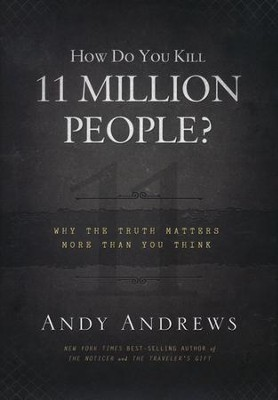 How Do You Kill 11 Million People?: Why the Truth Matters More Than You Think  -     By: Andy Andrews