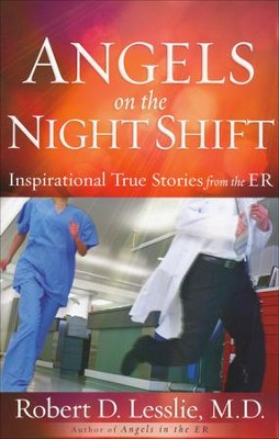 Angels on the Night Shift: Inspiring True Stories from the ER - Slightly Imperfect  -     By: Robert D. Lesslie