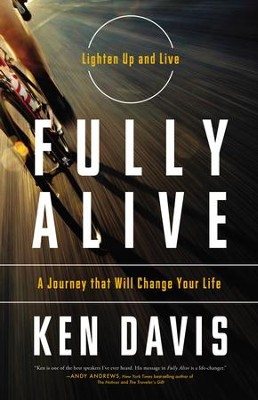 Fully Alive: Lighten Up and Live Again--A Journey That Will Change Your Life  -     By: Ken Davis