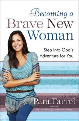 Becoming a Brave New Woman: Step into God's Adventure for You  -     By: Pam Farrel