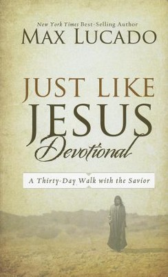 Just Like Jesus Devotional, Repackaged   -     By: Max Lucado