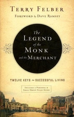 The Legend of the Monk and the Merchant: Twelve Keys to Successful Living  -     By: Terry Felber