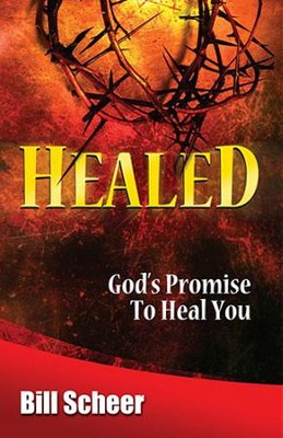 Healed: God's Promise to Heal  -     By: Bill Scheer
