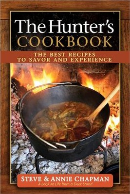 The Hunter's Cookbook: The Best Recipes to Savor the Experience  -     By: Steve Chapman, Annie Chapman