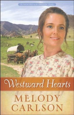 Westward Hearts, Homeward on the Oregon Trail Series #1   -     By: Melody A. Carlson