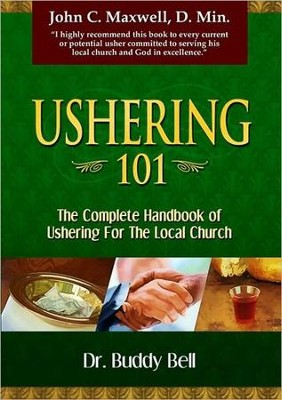 Ushering 101: Easy Steps to Ushering in the Local Church  -     By: Dr. Buddy Bell