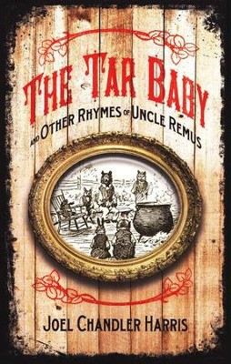 The Tar-Baby and Other Rhymes of Uncle Remus   -     By: Joel Chandler Harris