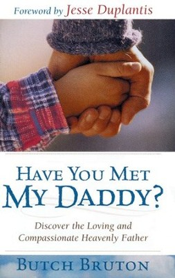 Have You Met My Daddy?: Discover the Loving and Compassionate Heavenly Father  -     By: Butch Bruton