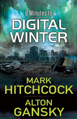 8 Minutes to... Digital Winter   -     By: Mark Hitchcock, Alton Gansky