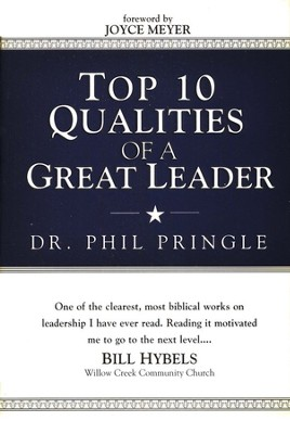 Top 10 Qualities of a Great Leader   -     By: Phil Pringle