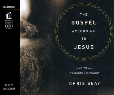 The Gospel According to Jesus: A Faith that Restores All Things, unabridged audio CD  -     By: Chris Seay