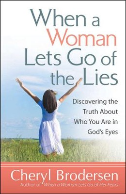 When a Woman Lets Go of the Lies: Discovering the Truth About Who You Are in God's Eyes  -     By: Cheryl Brodersen