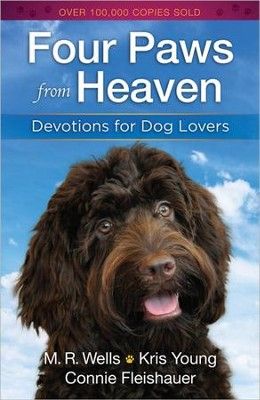 Four Paws from Heaven: Devotions for Dog Lovers  -     By: M.R. Wells, Kris Young, Connie Fleishauer