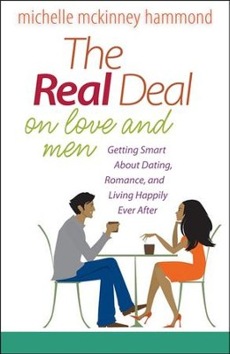 The Real Deal on Love and Men: Getting Smart About Dating, Romance, and Living Happily Ever After  -     By: Michelle McKinney Hammond