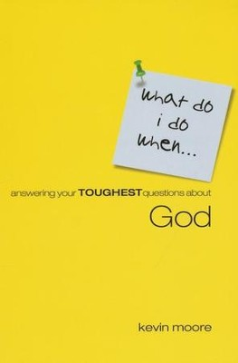 What Do I Do When?: Answering Your Toughest Questions About God  -     By: Kevin Moore
