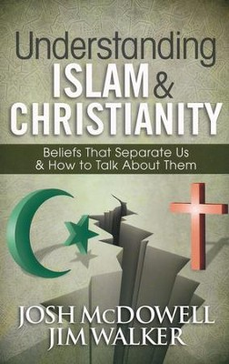 Understanding Islam & Christianity: Beliefs That   Separate Us & How to Talk About Them  -     By: Josh McDowell, Jim Walker
