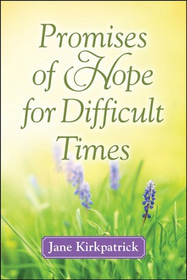Promises of Hope for Difficult Times  -     By: Jane Kirkpatrick