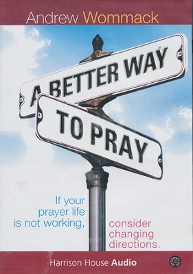 A Better Way to Pray: If Your Prayer Life is Not Working, Consider Changing Directions Audiobook on CD  -     By: Andrew Wommack