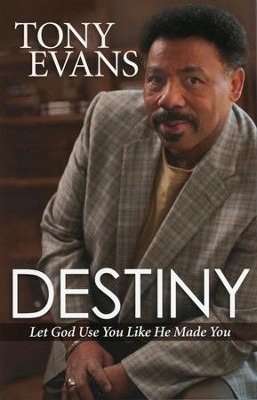 Destiny: Let God Use You Like He Made You    -     By: Tony Evans