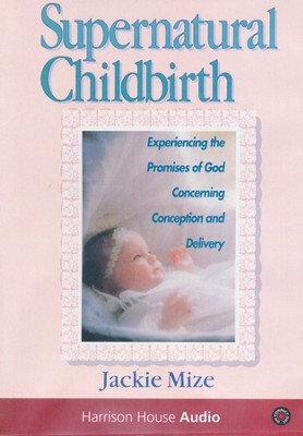 Supernatural Childbirth Audio CD  -     By: Jackie Mize