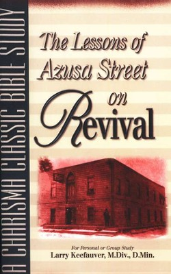 The Lessons of Azusa Street on Revival   -     By: Larry Keefauver