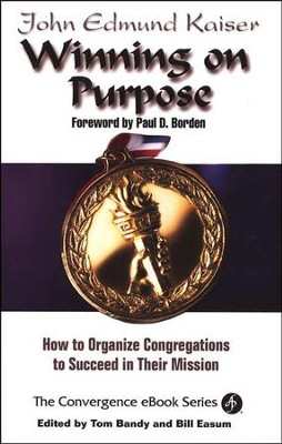 Winning on Purpose: How to Organize Congregations to Succeed in Their Mission  -     By: John Kaiser