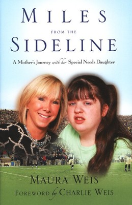 Miles from the Sideline: A Mother's Journey with Her Special Needs Daughter  -     By: Maura Weis, Jessica Trobaugh Temple