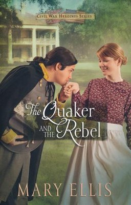 The Quaker and the Rebel, Civil War Heroines Series #1   -     By: Mary Ellis