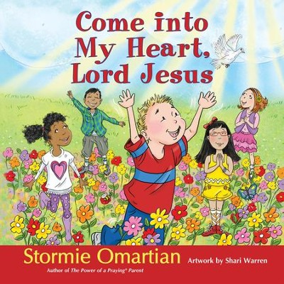 Come into My Heart, Lord Jesus  -     By: Stormie Omartian