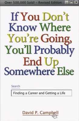 If You Don't Know Where You're Going, You'll Probably End Up Somewhere Else: Finding a Career and Getting a Life  -     By: David P. Campbell