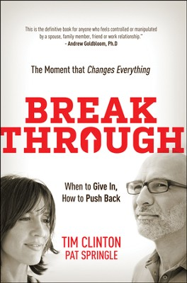 Break Through: When to Give In, How to Push Back: The Moment that Changes Everything  -     By: Tim Clinton, Tim Springle