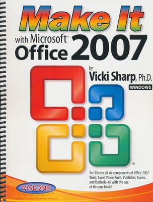 Make It With Microsoft Office 2007   -     By: Vicki Sharp