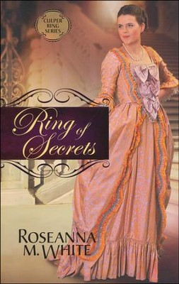 Ring of Secrets, Culper Ring Series #1   -     By: Roseanna M. White