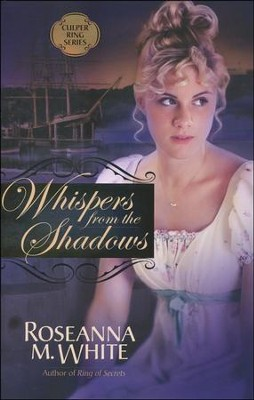 Whispers from the Shadows, Culper Ring Series #2   -     By: Roseanna M. White