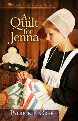 A Quilt for Jenna, Apple Creek Dreams Series #1   -     By: Patrick E. Craig