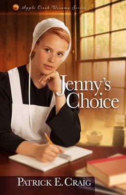 Jenny's Choice, Apple Creek Dreams Series #3   -     By: Patrick E. Craig