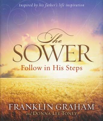 The Sower: Finding Yourself in the Parables of Jesus   -     By: Franklin Graham, Donna Lee Toney