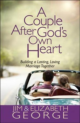 A Couple After God's Own Heart: Building a Lasting, Loving Marriage Together  -     By: Jim George, Elizabeth George