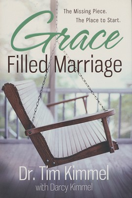 Grace Filled Marriage: The Missing Piece. The Place to Start.  -     By: Dr. Tim Kimmel