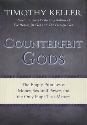 Counterfeit Gods: The Empty Promises of Money, Sex, and Power--and the Only Hope That Matters  -     By: Timothy Keller
