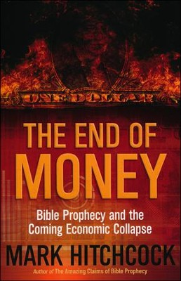 The End of Money: Bible Prophecy and the Coming   Economic Collapse                    -     By: Mark Hitchcock